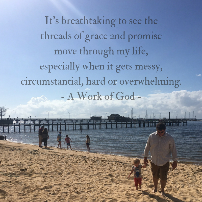 It's breathtaking to see that thread of grace and promise move through my life, especially when life gets messy, circumstantial, hard and overwhelming